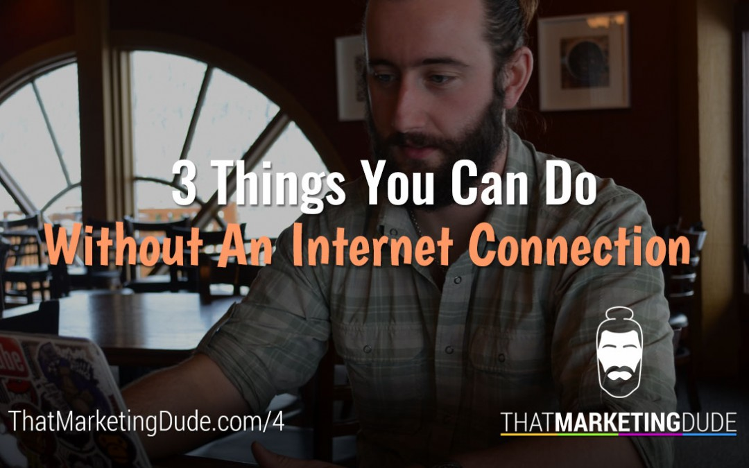 Things you can do without an internet connection