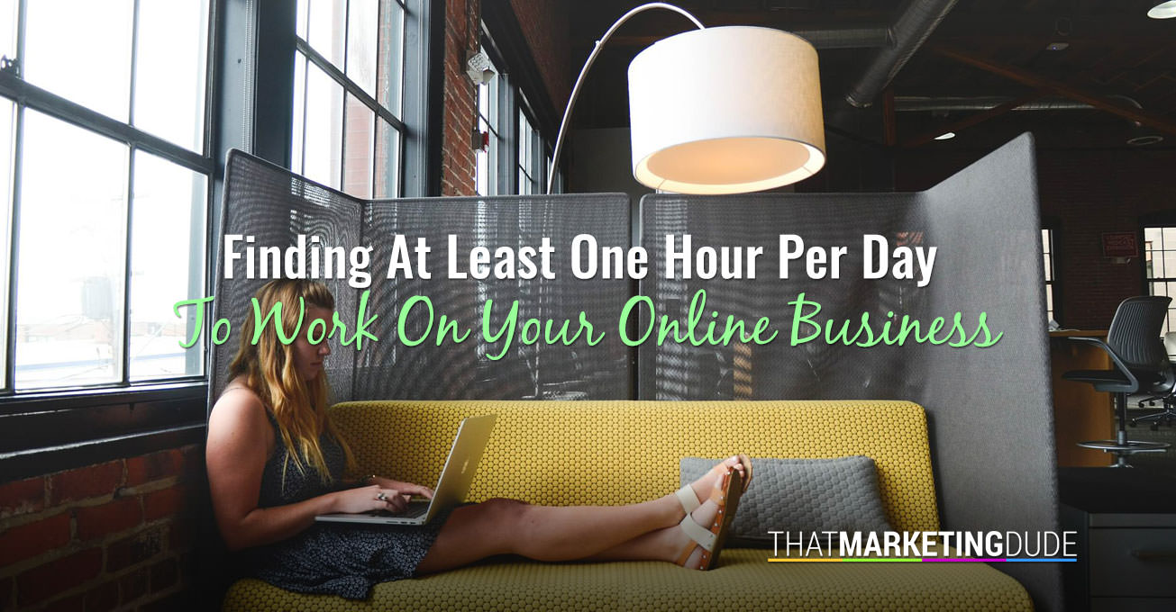 Finding At Least One Hour Per Day To Work On Your Online Business