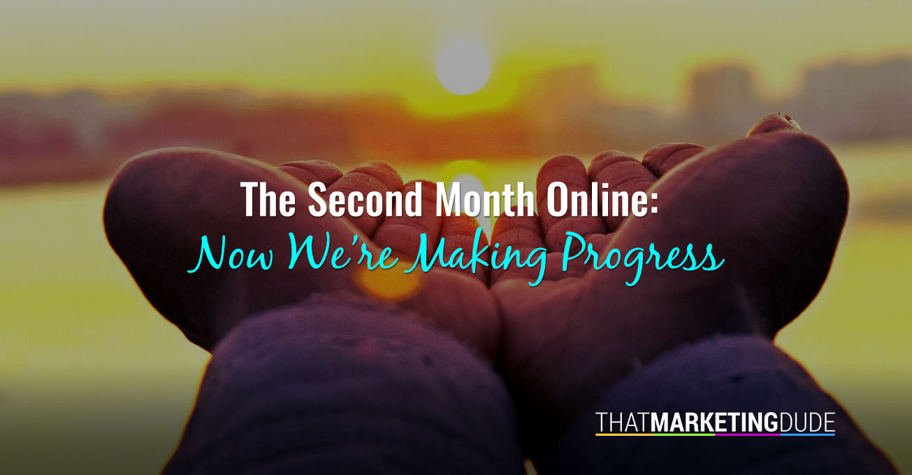 The Second Month Online: Now We're Making Progress