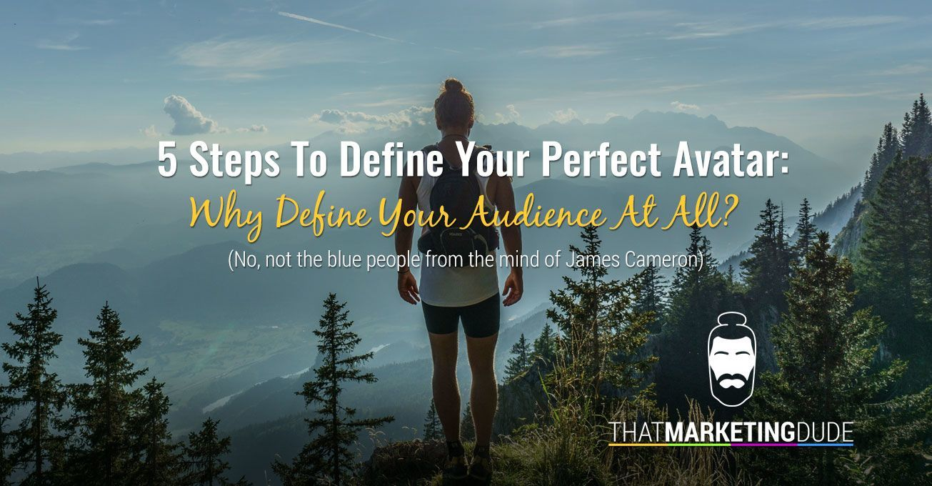 5 Steps To Defining Your Perfect Avatar: Why Define Your Audience At All?