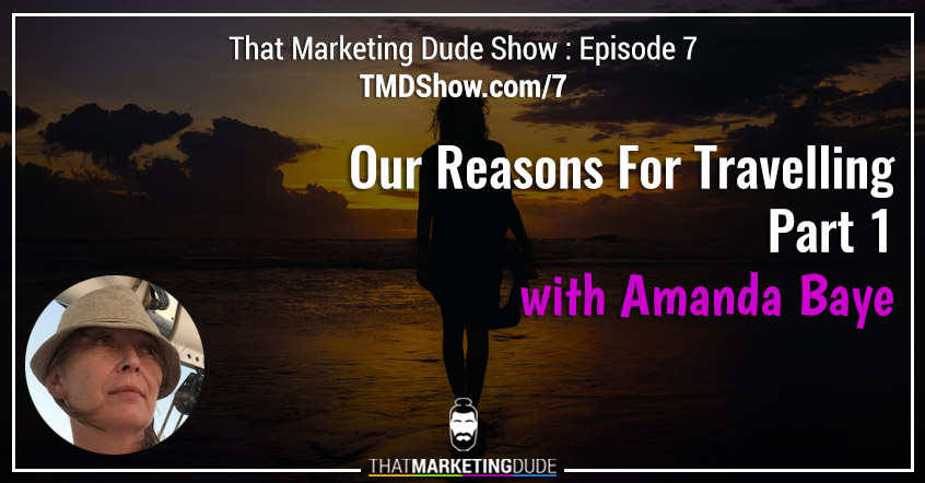 TMD 007 : Our Reasons For Travelling Part 1 with Amanda Baye
