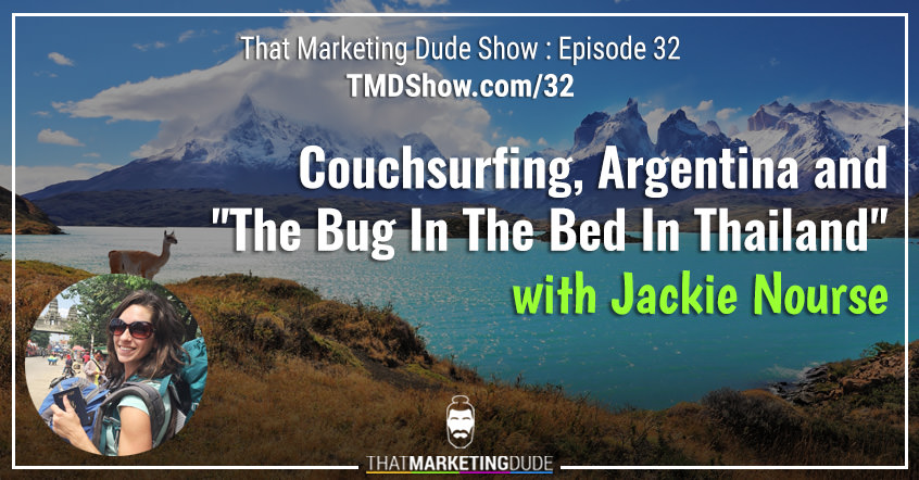 "TMD 032 : Couchsurfing, Argentina and ""The Bug In The Bed In Thailand"" with Jackie Nourse"