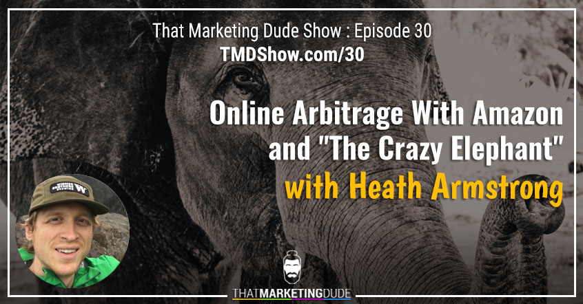 "TMD 030 : Online Arbitrage With Amazon and ""The Crazy Elephant"" with Heath Armstrong"
