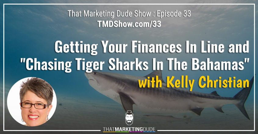 "TMD 033 : Getting Your Finances In Line and ""Chasing Tiger Sharks In The Bahamas"" with Kelly Christian"