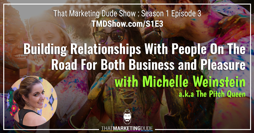 S1E3 : Building Relationships With People On The Road For Both Business and Pleasure with Michelle Weinstein