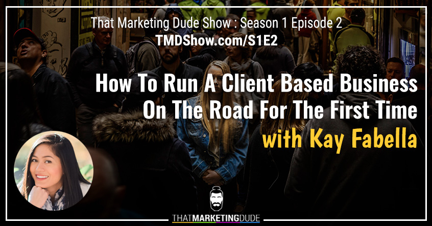 S1E2 : How To Run A Client Based Business On The Road For The First Time with Kay Fabella