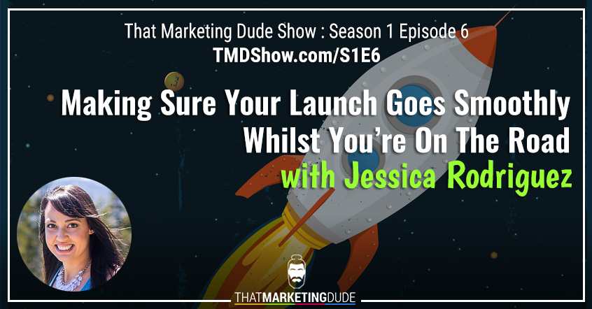 S1E6 : Making Sure Your Launch Goes Smoothly Whilst You're On The Road with Jessica Rodriguez